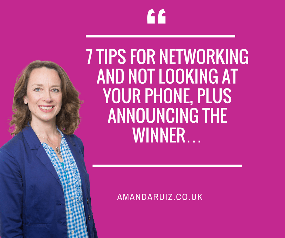 7 tips for networking and NOT looking at your phone, plus announcing the winner…