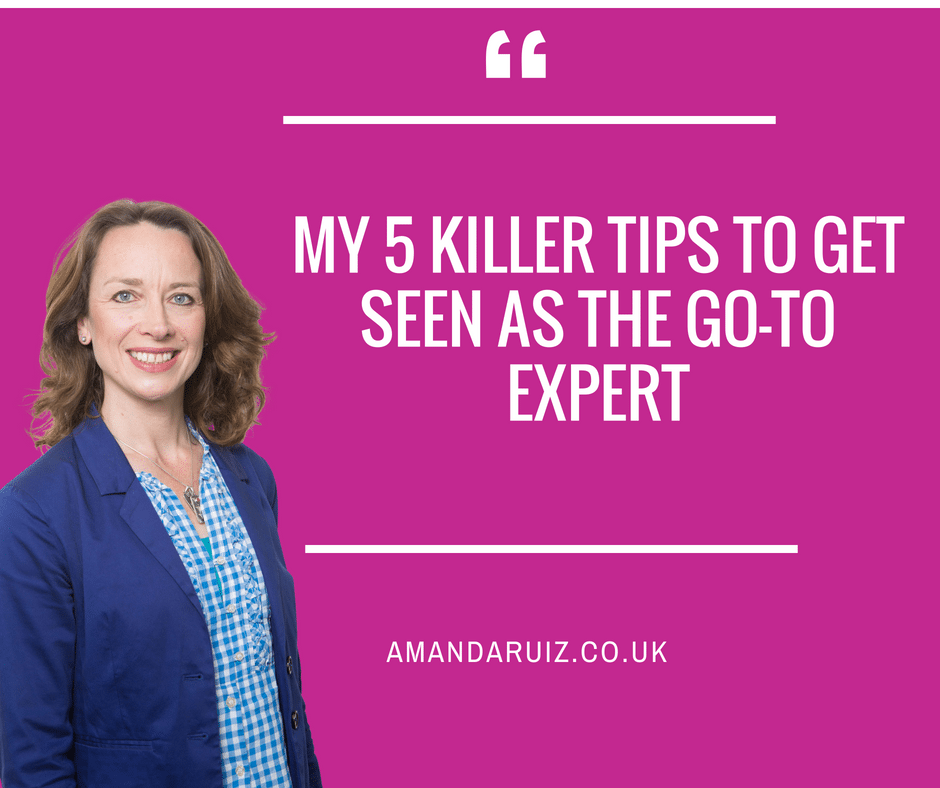 My 5 killer tips to get seen as the go-to expert